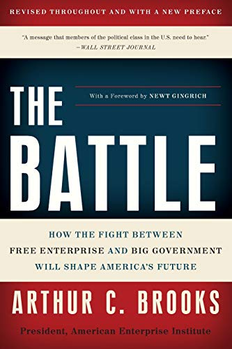 Compare Textbook Prices for The Battle: How the Fight between Free Enterprise and Big Government Will Shape America's Future Reprint Edition ISBN 9780465022120 by Brooks, Arthur C.