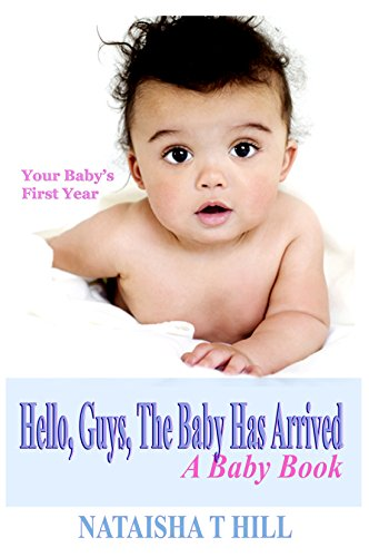 Book: Hello, Guys, The Baby Has Arrived - A baby Book by Nataisha T Hill