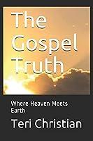 The Gospel Truth: Where Heaven Meets Earth