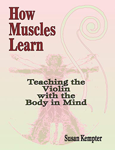 Teaching the Violin with the Body in Mind: How Muscles Learn: