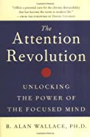 The Attention Revolution (The Attention RE: Unlocking the Power of the Focused Mind)