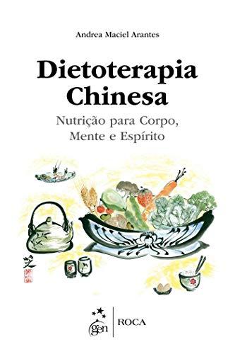 Dietoterapia Chinesa - Nutrição para Corpo, Mente e Espírito