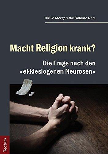 """Macht Religion krank?: Die Frage nach den """"ekklesiogenen Neurosen"""""""