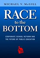 Race to the Bottom: Corporate School Reform and the Future of Public Education
