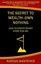 The Secret to Wealth: Own Nothing: How to create money from thin air