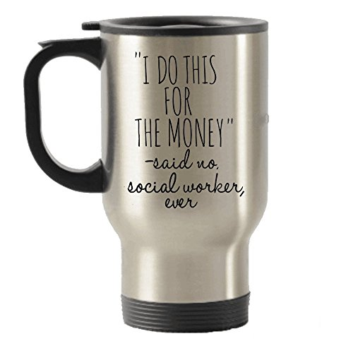 SpreadPassion I Do This for The Money- Said no Social Worker Ever Stainless Steel Travel Insulated Tumblers Mug