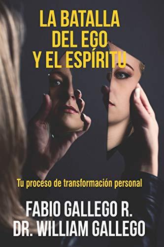 La Batalla del Ego y el Espíritu: Tu proceso de transformación personal (Spanish Edition)