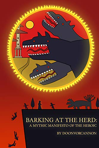 Barking at the Herd: A Mythic Manifesto of the Heroic (English Edition)