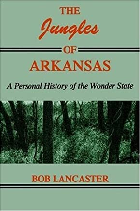 The Jungles of Arkansas: A Personal History of the Wonder State by Robert Lancaster (1989-07-01)