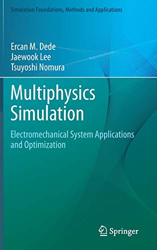 Multiphysics Simulation: Electromechanical System Applications and Optimization (Simulation Foundations, Methods and Applications)