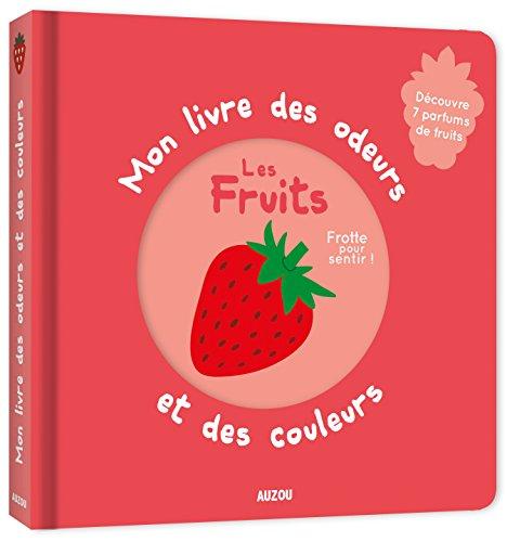 Mon livre des odeurs et des couleurs - les fruits (nouvelle édition)