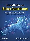 Investindo na Bolsa Americana: Tudo o que você precisa saber para investir e ter bons resultados (Portuguese Edition)