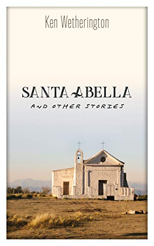 Santa Abella and Other Stories by [Ken Wetherington]