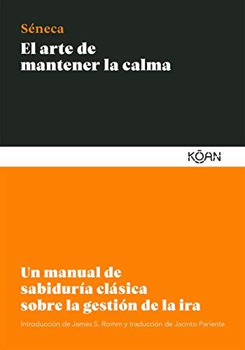 El arte de mantener la calma: Un manual de sabiduría clásica sobre la gestión de la ira