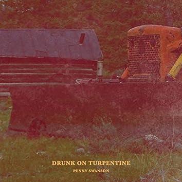 Drunk on Turpentine