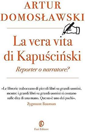 La vera vita di Kapuściński: Reporter o narratore? (Le terre Vol. 218)