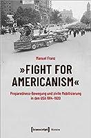 »Fight for Americanism« - Preparedness-Bewegung und zivile Mobilisierung in den USA 1914-1920