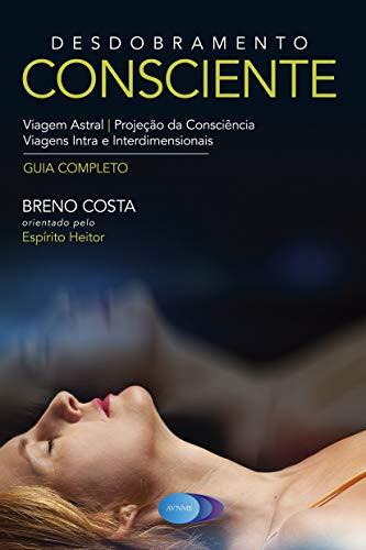 Desdobramento Consciente: Viagem Astral - Projeção da Consciência