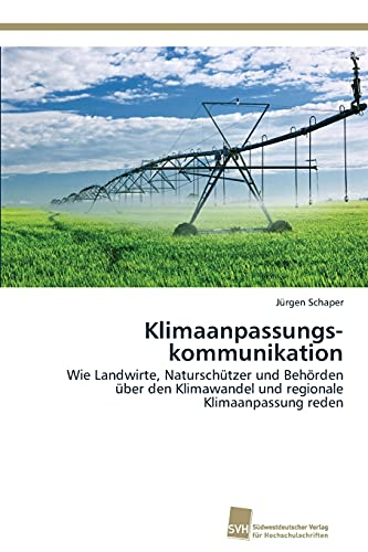 Klimaanpassungskommunikation: Wie Landwirte, Naturschützer und Behörden über den Klimawandel und regionale Klimaanpassung reden