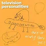 Songtexte von Television Personalities - Are We Nearly There Yet?
