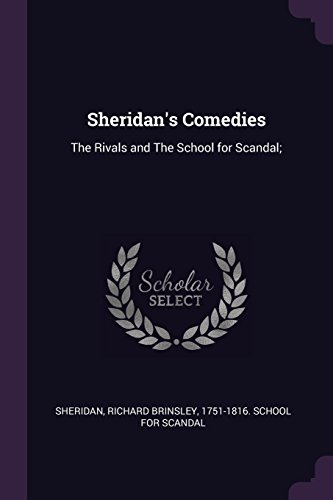 SHERIDANS COMEDIES: The Rivals and the School for Scandal;
