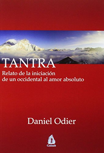 Tantra: Relato de la iniciación de un occidental al amor absoluto