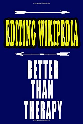 EDITING WIKIPEDIA Better Than Therapy: EDITING WIKIPEDIA Notebook: To do list, Journal, Diary (110 Pages, Lined, 6 x 9)