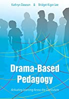 Drama-Based Pedagogy: Activating Learning Across the Curriculum (Theatre in Education)