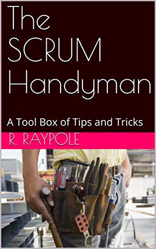 The SCRUM Handyman: A Tool Box of Tips and Tricks (English Edition)