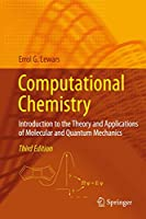Computational Chemistry: Introduction to the Theory and Applications of Molecular and Quantum Mechanics