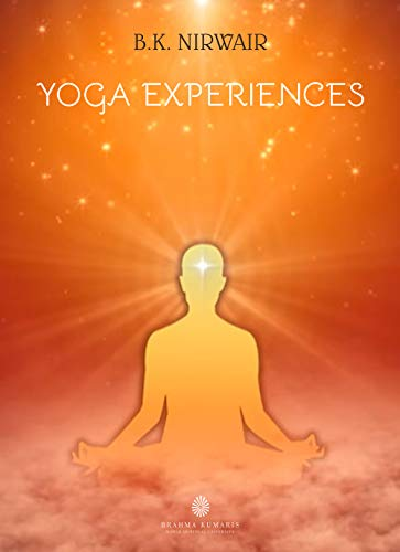 Yoga Experiences Kindle Edition By Nirwair B K Kumaris Brahma Religion Spirituality Kindle Ebooks Amazon Com
