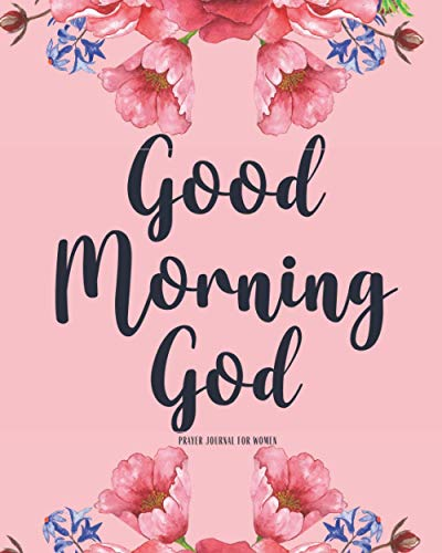 Good Morning God Prayer Journal For Women: 52 Week Scripture Devotional Guided Journal Cute Pink Floral Cover Prayer Requests Sermon Notes Cards ... Beginners Mothers Day Birthday Christmas Gift