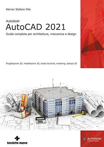 Autodesk® AutoCAD 2021. Guida completa per architettura, meccanica e design