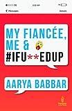 My Fiancee, Me & #IFU**EDUP
