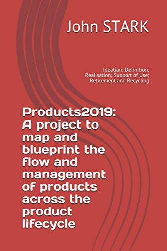 Products2019: A project to map and blueprint the flow and management of products across the product lifecycle: Ideation; Definition; Realisation; Support of Use; Retirement and Recycling