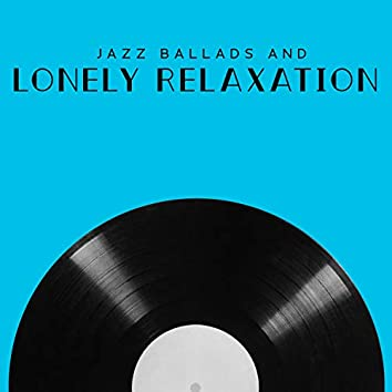 Jazz Ballads and Lonely Relaxation – Listening Good Music in the Evening