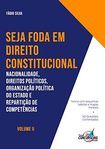 SEJA FODA EM DIREITO CONSTITUCIONAL: Nacionalidade, Direitos Políticos, Organização Política do Estado e Repartição de Competências