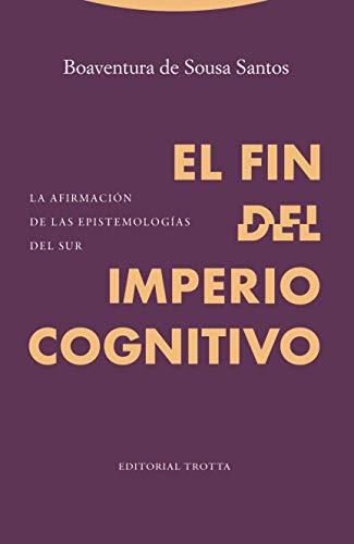 Fin Del Imperio cognitivo: La afirmación de las epistemologías del Sur (Estructuras y procesos. Ciencias Sociales)