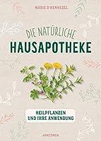 Die natuerliche Hausapotheke: Heilpflanzen und ihre Anwendung