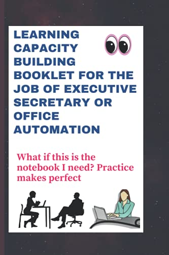 Compare Textbook Prices for Learning capacity building booklet for the job of executive secretary or office automation: What if this is the notebook I need? Practice makes perfect  ISBN 9798472458153 by NDONKENG, DOLVINE