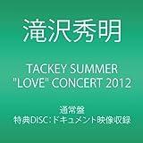 "TACKEY SUMMER ""LOVE"" CONCERT 2012[DVD]"
