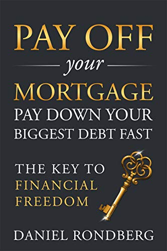 Pay Off Your Mortgage: Pay Down Your Biggest Debt Fast, The Key to Financial Freedom by [Daniel Rondberg]