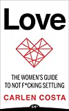 Love: The Women's Guide to Not Fucking Settling
