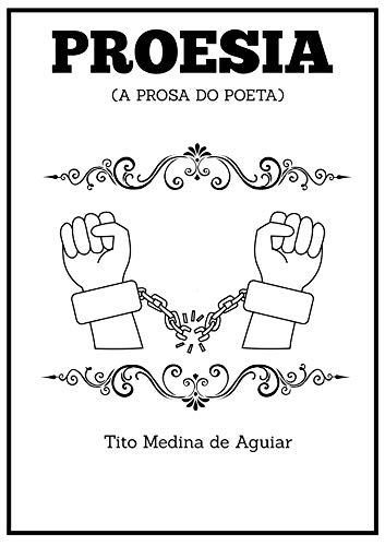 PROESIA: A PROSA DO POETA (O PRIMEIRO Livro 1) (Portuguese Edition)