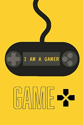 I AM A GAMER NOTEBOOK: for Video Game Fans and Gamer School Students 120 PAGES 6X9 LINED NOTEBOOK