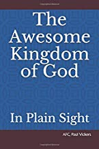 The Awesome Kingdom of God: In plain sight