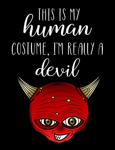 This Is My Human Costume, I'm Really A Devil: Funny Personalized Notebook Gift