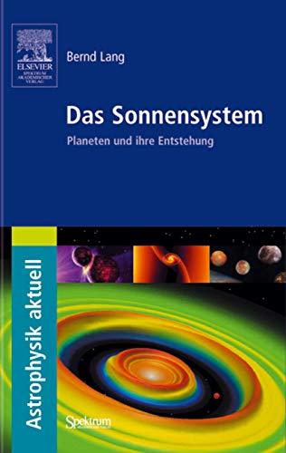 Das Sonnensystem: Planeten und ihre Entstehung (Astrophysik aktuell)