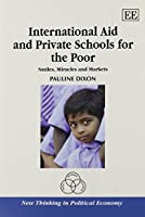International Aid and Private Schools for the Poor: Smiles, Miracles and Markets (New Thinking in Political Economy)