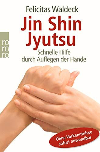 Jin Shin Jyutsu: Schnelle Hilfe durch Auflegen der Hände - Ohne Vorkenntnisse sofort anwendbar